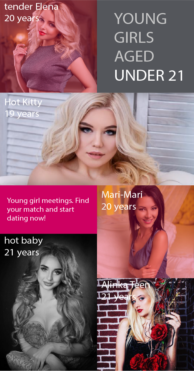 Choose your lady aged under 21 years old